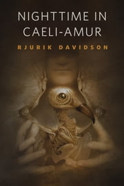 Nighttime in Caeli-Amur - A Tor.Com Original ebook by Rjurik Davidson
