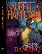 Dancing - An Anita Blake, Vampire Hunter Novella ebook by Laurell K. Hamilton