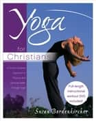 Yoga for Christians - A Christ-Centered Approach to Physical and Spiritual Health through Yoga ebook by Susan Bordenkircher