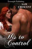 His to Control ebook by Sam Crescent