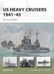 US Heavy Cruisers 1941–45 - Pre-war Classes ebook by Mark Stille,Mr Paul Wright