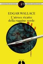 L'atroce ricatto della ruggine verde eBook by Edgar Wallace