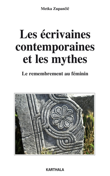 Les écrivaines contemporaines et les mythes - Le remembrement au féminin ebook by Metka Zupancic