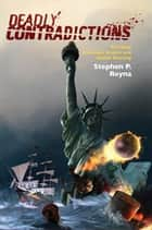 Deadly Contradictions ebook by Stephen P. Reyna