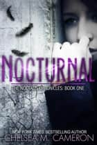 Nocturnal - Noctalis Chronicles, #1 ebook by Chelsea M. Cameron