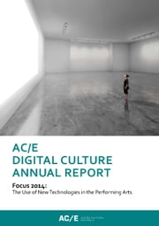 AC/E Digital Culture Annual Report - Focus 2014: The Use of New Technologies in the Performing Arts ebook by AC/E