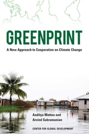 Greenprint - A New Approach to Cooperation on Climate Change ebook by Aaditya Mattoo,Arvind Subramanian