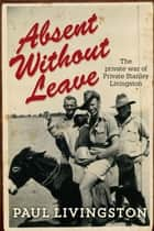 Absent Without Leave - The private war of Private Stanley Livingston ebook by