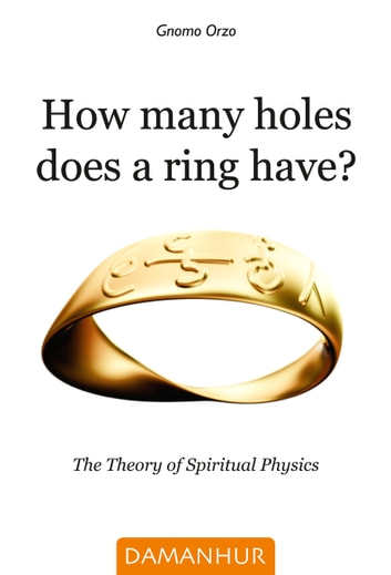 How many holes does a ring have? - The Theory of Spiritual Physics eBook by Gnomo Orzo