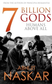 7 Billion Gods: Humans Above All ebook by Abhijit Naskar