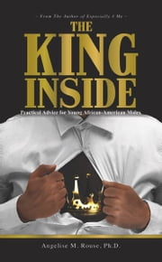 The King Inside - Practical Advice for Young African-American Males ebook by Angelise Rouse, Ph.D