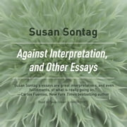 Against Interpretation, and Other Essays audiobook by Susan Sontag