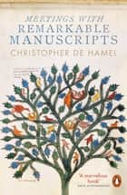 Meetings with Remarkable Manuscripts eBook by Christopher de Hamel