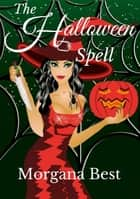 The Halloween Spell (Witch Cozy Mystery) ebook by Morgana Best
