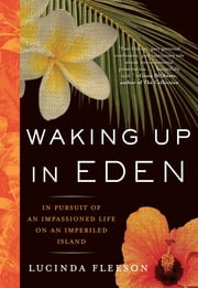 Waking Up in Eden - In Pursuit of an Impassioned Life on an Imperiled Island ebook by Lucinda Fleeson