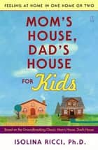 Mom's House, Dad's House for Kids ebook by Isolina Ricci, Ph.D.
