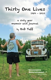 Thirty One Lives, 1950 - 2010 - A Sixty Year Memoir and Journal ebook by Bob Tuff
