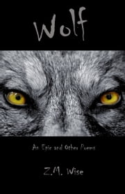 Wolf: An Epic and Other Poems ebook by Z.M. Wise