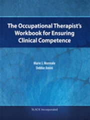 The Occupational Therapist's Workbook for Ensuring Clinical Competence ebook by