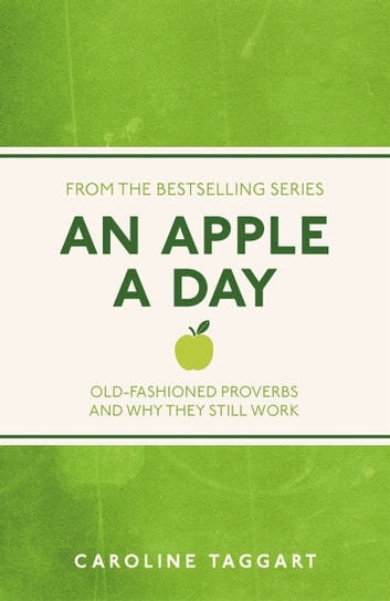 An Apple A Day - Old-Fashioned Proverbs and Why They Still Work ebook by Caroline Taggart