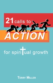 21 calls to ACTION for spiritual growth ebook by Terry Miller