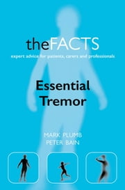 Essential Tremor: The Facts ebook by Mark Plumb,Peter Bain