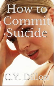 How to Commit Suicide ebook by C.Y. Dillon