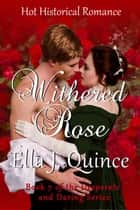 Withered Rose - Desperate and Daring Series, #7 ebook by Ella J. Quince