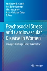 Psychosocial Stress and Cardiovascular Disease in Women - Concepts, Findings, Future Perspectives ebook by Kristina Orth-Gomér,Neil Schneiderman,Viola Vaccarino,Hans-Christian Deter
