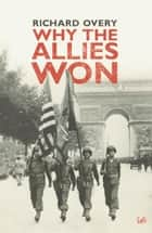 Why The Allies Won ebook by Dr Richard Overy