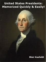 United States Presidents: Memorized Quickly & Easily! ebook by Kobo.Web.Store.Products.Fields.ContributorFieldViewModel