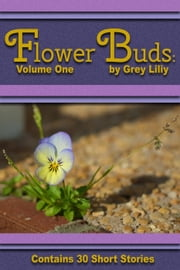 Flower Buds: Volume One - Flower Buds, #1 ebook by Grey Liliy