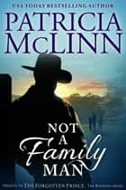 Not a Family Man - (Prequel to The Forgotten Prince) ebook by Patricia McLinn