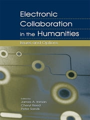 Electronic Collaboration in the Humanities - Issues and Options ebook by James A. Inman,Cheryl Reed,Peter Sands