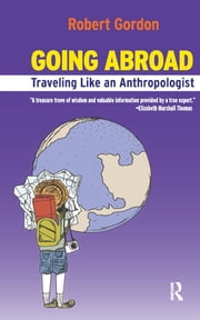 Going Abroad - Traveling Like an Anthropologist ebook by Rob Gordon