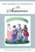 The Genres of Thomson's The Seasons ebook by Sandro Jung, Kwinten Van De Walle, Carson Bergstrom,...