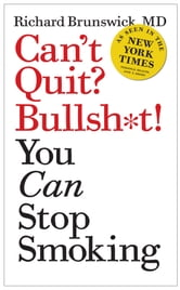 Can't Quit? Bullsh*t! You Can Stop Smoking ebook by richard brunswick