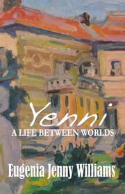 Yenni ... a Life Between Worlds ebook by Eugenia Jenny Williams