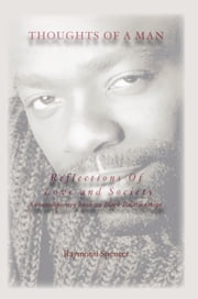 THOUGHTS OF A MAN Reflections Of Love and Society - A contemporary book on Black Relationships ebook by Raymond Spencer