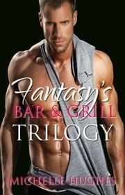 Fantasy's Bar & Grill Trilogy - Fantasy's Bar & Grill, #4 ebook by Michelle Hughes