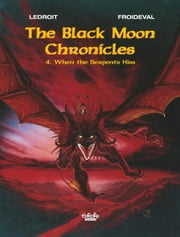 The Black Moon chronicles - Volume 4 - When the Serpents Hiss ebook by François Froideval, Olivier Ledroit