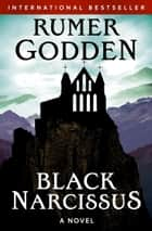 Black Narcissus - A Novel ebook by Rumer Godden