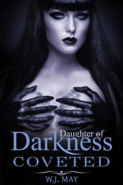 Coveted (A Vampire & Paranormal Romance) - Daughters of Darkness: Victoria's Journey, #3 ebook by W.J. May