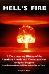 Hell's Fire: A Documentary History of the American Atomic and Thermonuclear Weapons Projects, from Hiroshima to the Cold War and the War on Terror ebook by Lenny Flank