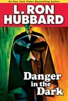 Danger in the Dark ebook by L. Ron Hubbard