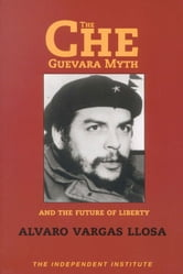 The Che Guevara Myth and the Future of Liberty ebook by Alvaro Vargas Llosa
