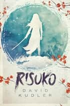 Risuko - A Kunoichi Tale ebook by David Kudler