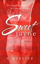 Sweet Jayne ebook by K. Webster