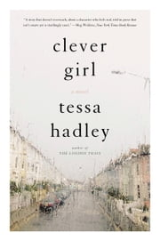 Clever Girl - A Novel ebook by Tessa Hadley