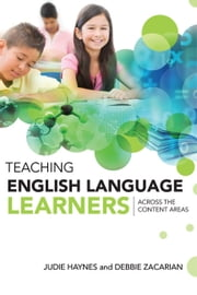 Teaching English Language Learners Across the Content Areas ebook by Judie Haynes,Debbie Zacarian